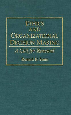 Ethics and Organizational Decision Making A Call for Renouveaual by Sims & Ronald R.