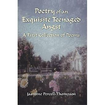 Poetry of An Exquisite Teenaged Angst by PercellThompson & Jasmine