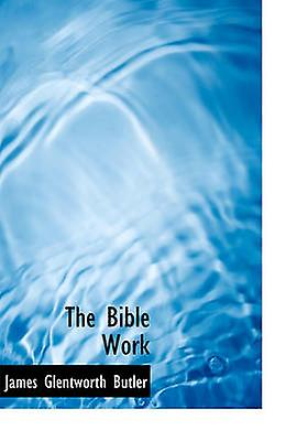 The Bible Work by Butler & James Glentworth