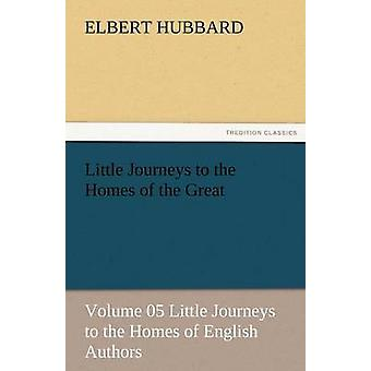 Little Journeys to the Homes of the Great  Volume 05 Little Journeys to the Homes of English Authors by Hubbard & Elbert