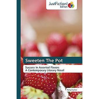 Sweeten the Pot by Fischer Patty