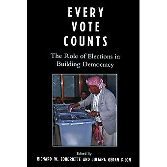 Every Vote Counts - The Role of Elections in Building Democracy by Ric