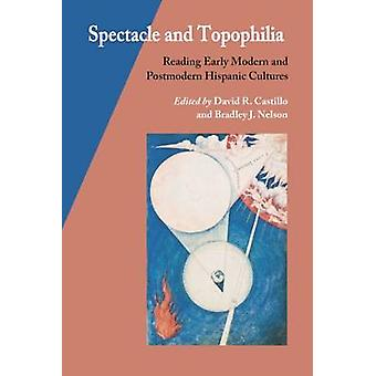 Spectacle and Topophilia - Reading Early Modern and Postmodern Hispani