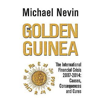 The Golden Guinea - The International Financial Crisis 2007 - 2014 - Ca