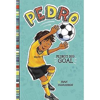 Pedro's Big Goal by Fran Manushkin - Tammie Lyon - 9781515800866 Book