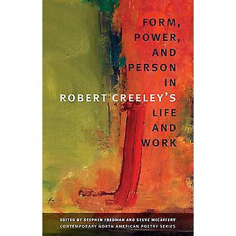 Form - Power - and Person in Robert Creeley's Life and Work by Stephe