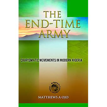 The End-time Army - Charismatic Movements in Modern Nigeria by Matthew