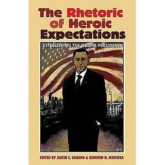 The Rhetoric of Heroic Expectations - Establishing the Obama Presidenc