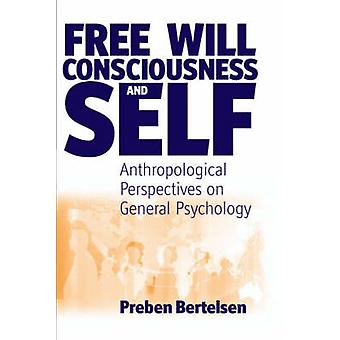 Free Will - Consciousness and Self - Anthropological Perspectives on P