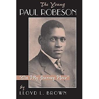 """The Young Paul Robeson: """"On My Journey Now"""""""