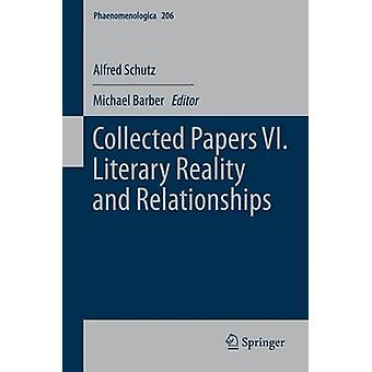 Collected Papers VI. Literary Reality and Relationships by Schutz & Alfred