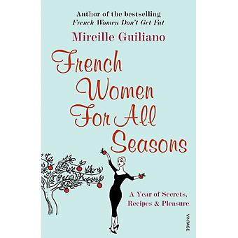 French Women For All Seasons: A Year of Secrets Recipes & Pleasure: A Year of Secrets Recipes and Pleasure (Paperback) by Guiliano Mireille