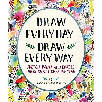 Draw Every Day Draw Every Way (Guided Sketchbook): Sketch Paint and Doodle Through One Creative Year (Paperback) by Lewis Jennifer
