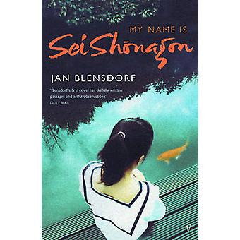 My Name is Sei Shonagon by Jan Blensdorf - 9780099459033 Book