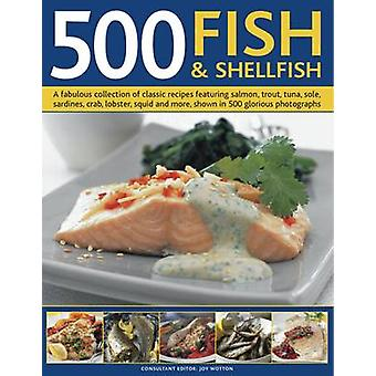 500 Fish & Shellfish - A Fabulous Collection of Classic Recipes Featur