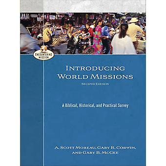 Introducing World Missions - A Biblical - Historical - and Practical S