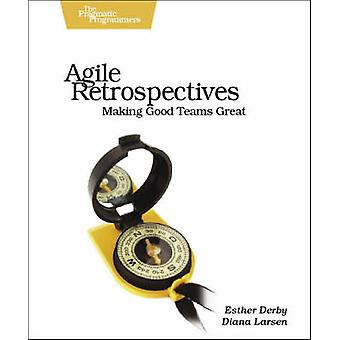 Agile Retrospectives - Making Good Teams Great by Esther Derby - Diana