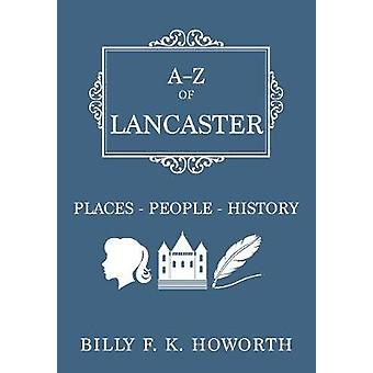 A-Z of Lancaster - Places-People-History by Billy Howorth - 9781445663