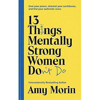 13 Things Mentally Strong Women Don't Do - Own Your Power - Channel Yo