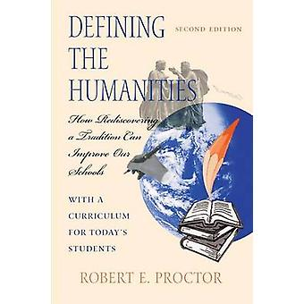 Defining the Humanities - How Rediscovering a Tradition Can Improve Ou