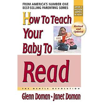 How to Teach Your Baby to Read: The Gentle Revolution (How to Teach Your Baby to Read (Paperback)): The Gentle Revolution (How to Teach Your Baby to Read)