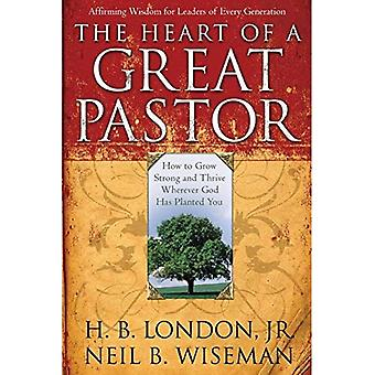 The Heart of a Great Pastor: How to Grow Stronger and Thrive Wherever God Has Planted You