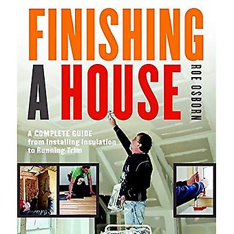 Finishing a House A Complete Guide from Installing Insulation to Running Trim by Osborn, Roe ( Author ) ON Jan-01-1900, Paperback