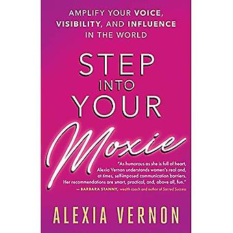 Step into Your Moxie: Amplify Your Voice, Visibility, and Influence in the World