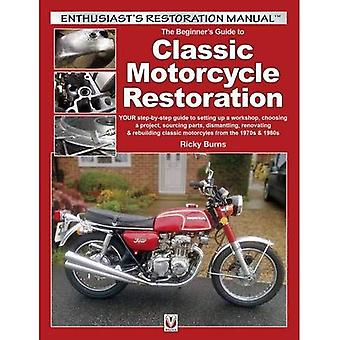 The Beginner's Guide to Classic Motorcycle Restoration: YOUR step-by-step guide to setting up a workshop, choosing...