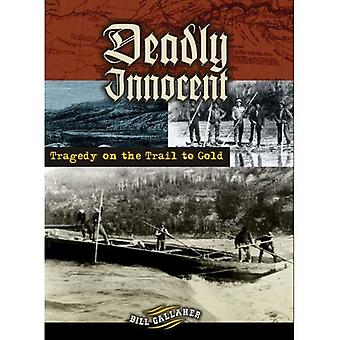 Deadly Innocent: Tragedy on the Trail to Gold