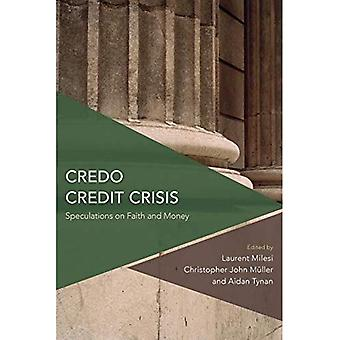 Credo Credit Crisis: Speculations on Faith and Money (Critical Perspectives� on Theory, Culture and Politics)