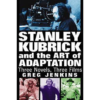 Stanley Kubrick and the Art of Adaptation - Three Novels - Three Films