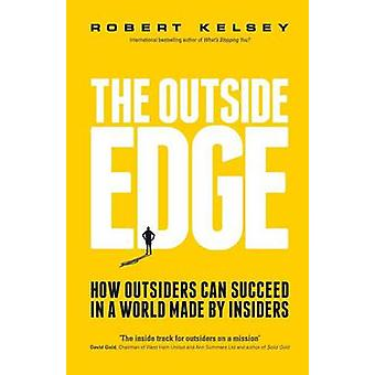 Outside Edge How Outsiders Can Succeed in a World Made by Insiders by Kelsey & Robert