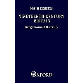 NineteenthCentury Britain Integration and Diversity by Robbins & Keith