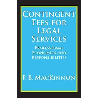 Contingent Fees for Legal Services Professional Economics and Responsibilities by MacKinnon & F. B.