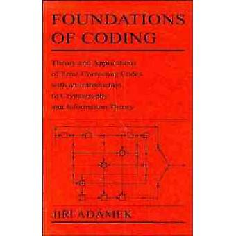 Foundations of Coding Theory and Applications of ErrorCorrecting Codes with an Introduction to Cryptography and Information Theory by Adamek & J.