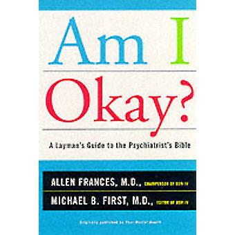 Am I Okay A Laymans Guide to the Psychiatrists Bible by Frances & Allen