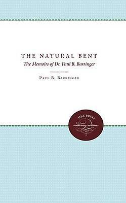 The Natural Bent The Memoirs of Dr. Paul B. Barringer by Barringer & Paul B.