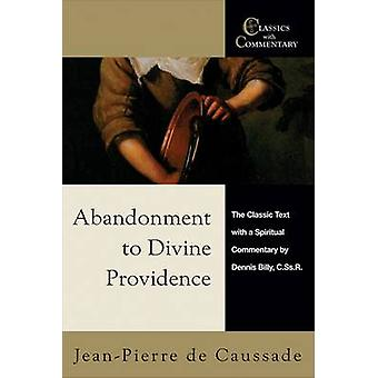 Abandonment to Divine Providence The Classic Text with a Spiritual Commentary by De Caussade & JeanPierre