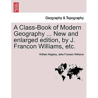A ClassBook of Modern Geography ... New and enlarged edition by J. Francon Williams etc. by Hughes & William