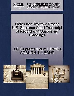Gates Iron Works v. Fraser U.S. Supreme Court Transcript of Record with Supporting Pleadings by U.S. Supreme Court