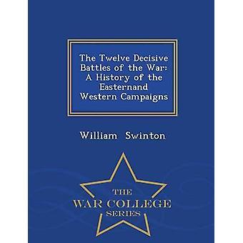 Die zwölf entscheidenden Schlachten des A Kriegsgeschichte der Baureihe Easternand westlichen Kampagnen War College von Swinton & William