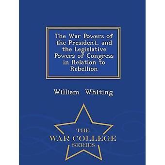 Les pouvoirs de guerre du président et de la compétence législative du Congrès en ce qui concerne la série collège de guerre de rébellion par le merlan & Guillaume