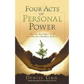 Fire akter af personlig Power hvordan man helbrede din fortid og skabe en positiv fremtid af Linn & Denise