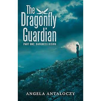 The Dragonfly Guardian Part One Darkness Rising by Antaloczy & Angela