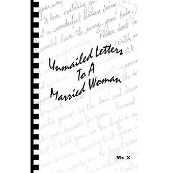 Unmailed Letters to a Married Woman by Mr X