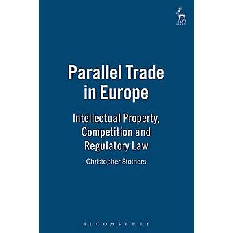 Parallel Trade in Europe Intellectual Property and Competition Law by Stothers & Christopher
