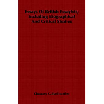 Essays Of British Essayists Including Biographical And Critical Studies by Starkweather & Chauncey C.