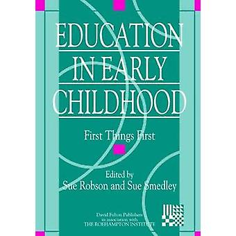 Education in Early Childhood First Things First by Robson & Pam