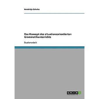 Das Konzept des situationsorientierten Grammatikunterrichts by Schulze & Hendrikje